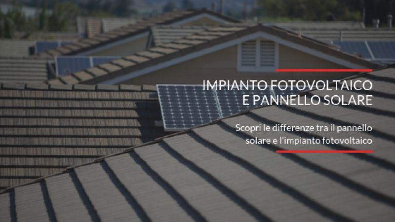Qual è la differenza tra pannello solare e impianto fotovoltaico