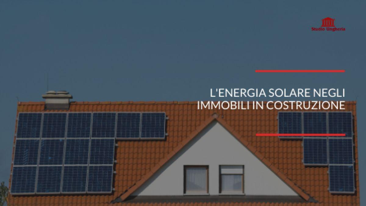 Edilizia ecosostenibile: l'energia solare negli immobili in costruzione