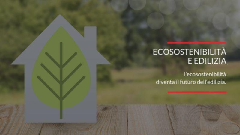 Ecosostenibilità e edilizia: il futuro dell'immobiliare